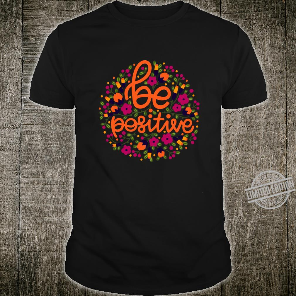 Copy of Be positive, flower lettering Shirt
