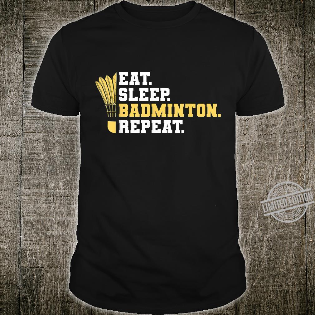 Eat Sleep Badminton Repeat Lustiger Spruch Geschenk Shirt