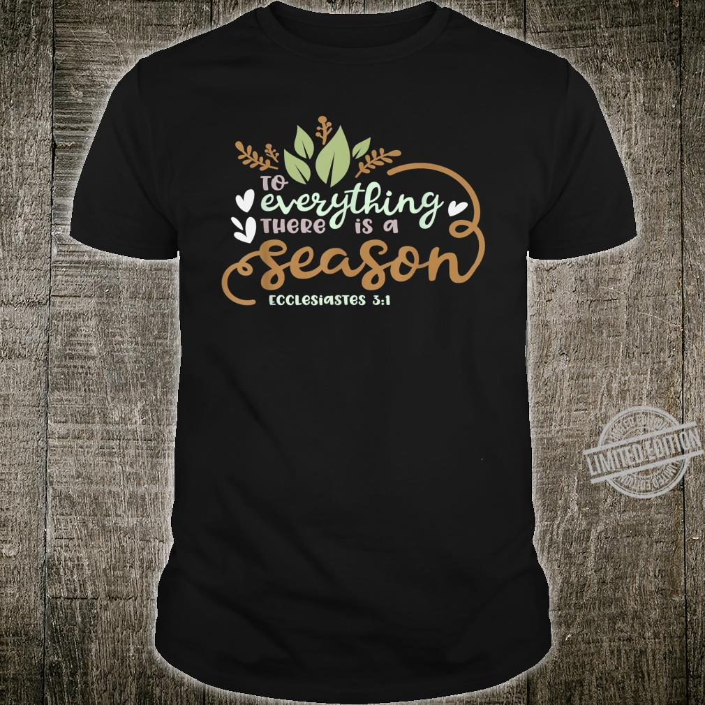 Ecclesiastes 31 To Everything There is a Season Christian Shirt