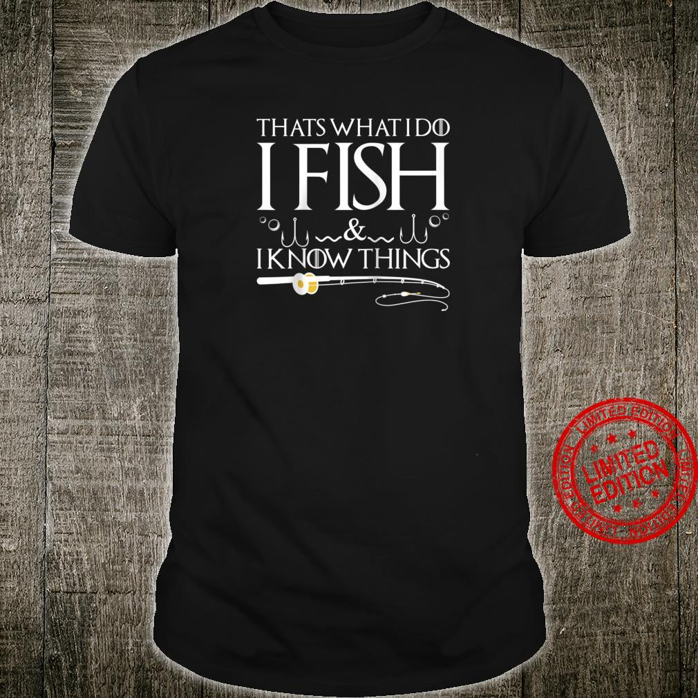 Fishing Sayings That's What I Do I Fish And I Know Things Shirt
