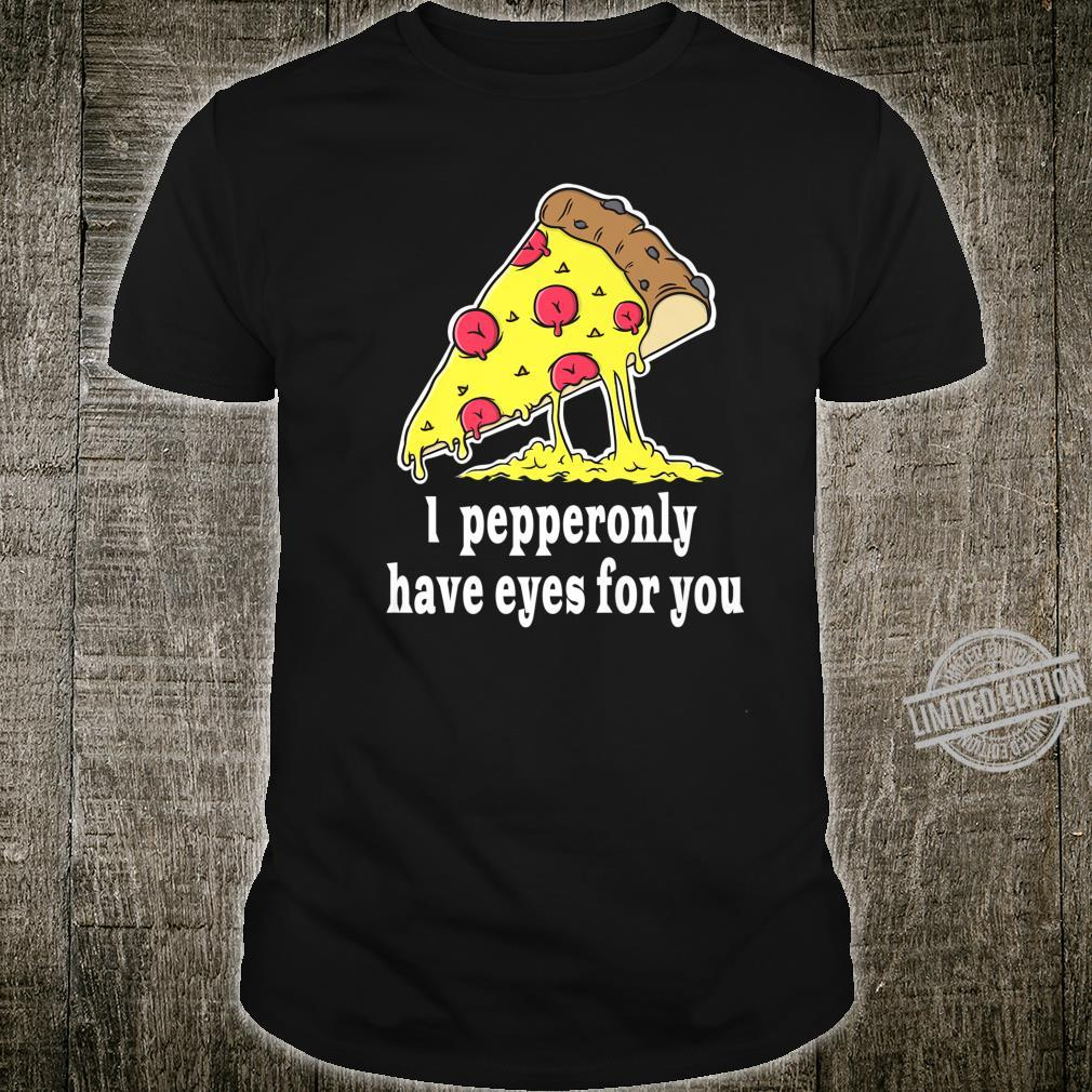 I Pepperonly have eyes for you Quote for Pizzas Shirt