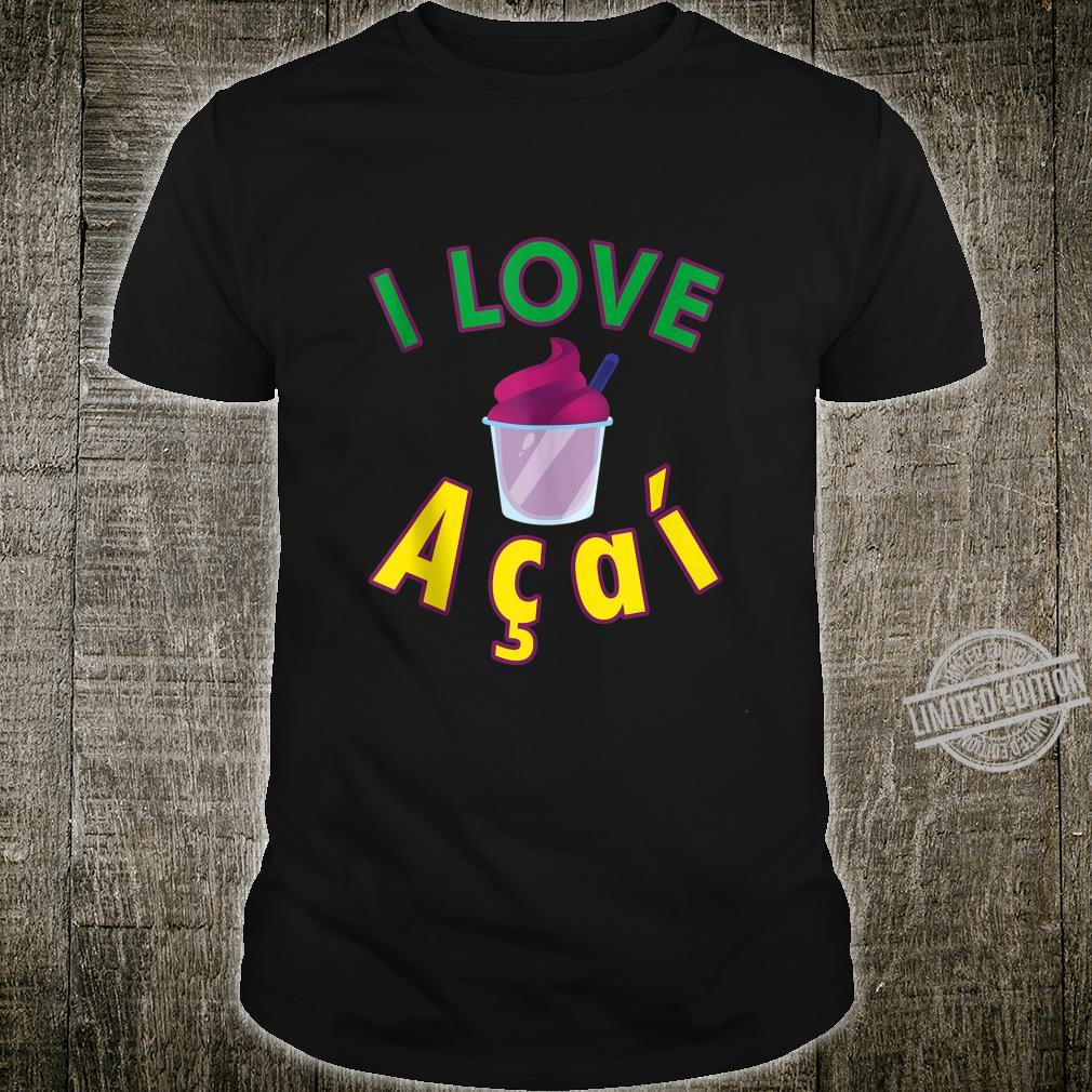 I love Acai Brazil Shirt