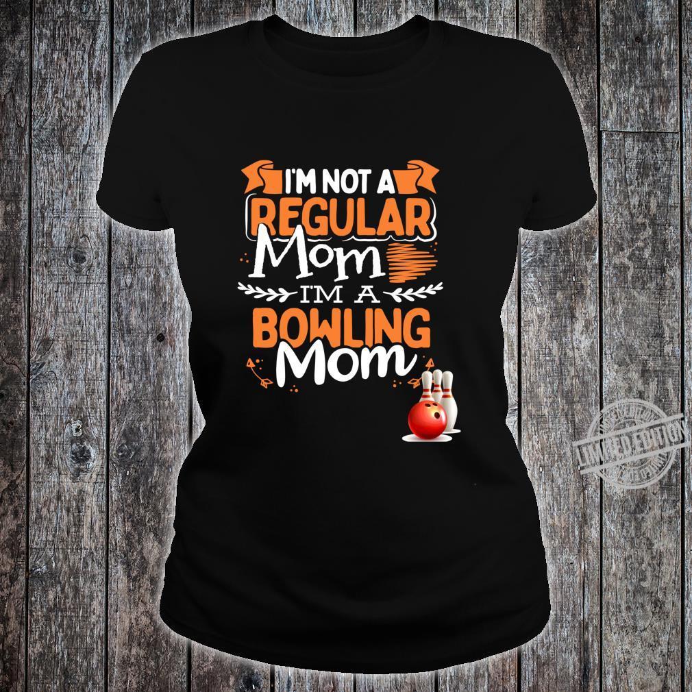 I'm Not a Regular Mom I'm a Bowling Mom Shirt ladies tee