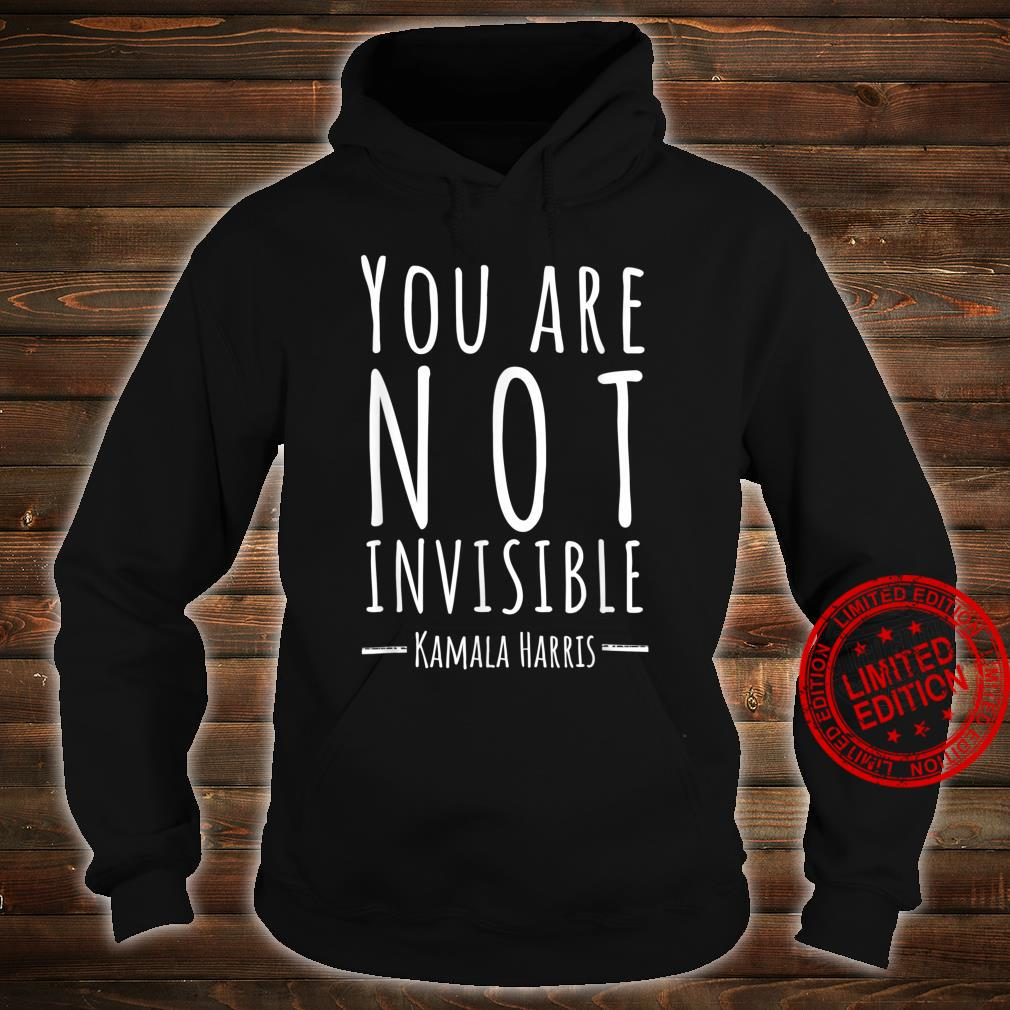 Kamala Harris Quote 2020 You Are Not Invisible Shirt hoodie
