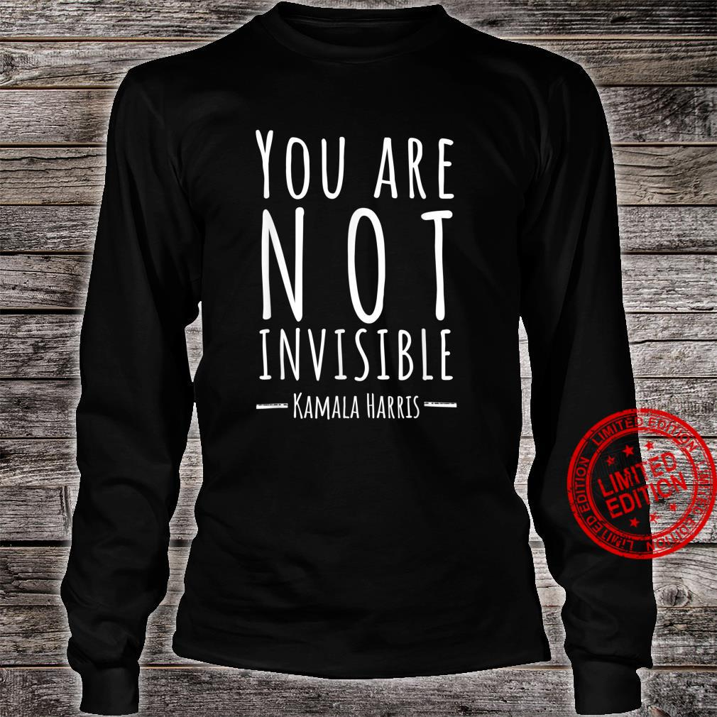 Kamala Harris Quote 2020 You Are Not Invisible Shirt long sleeved