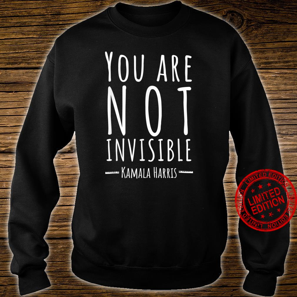 Kamala Harris Quote 2020 You Are Not Invisible Shirt sweater