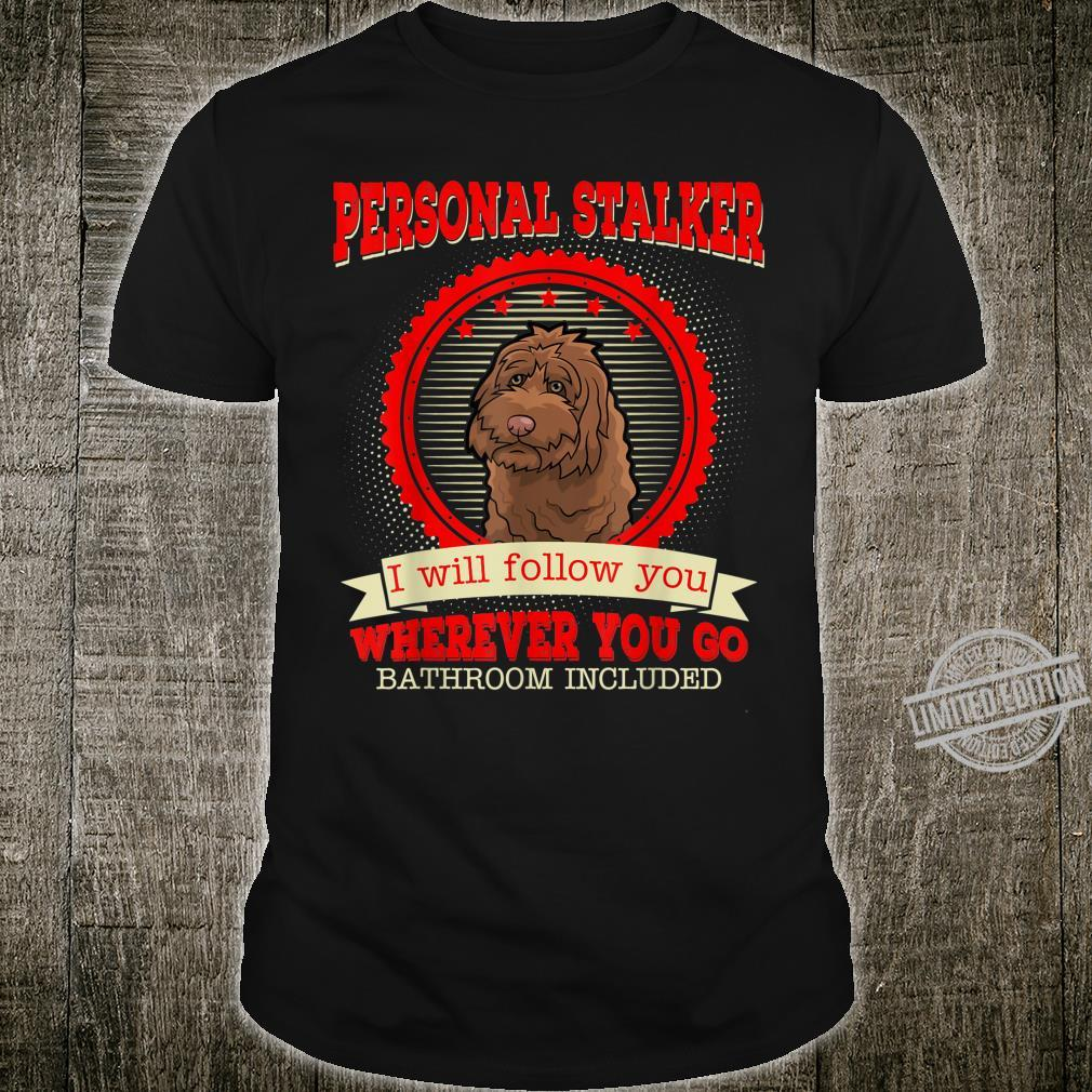 Labradoodle Personal Stalker I Will Follow You Shirt