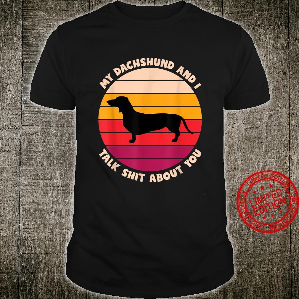 My Dachshund and I Talk Shit About You Dog Dachshund Shirt