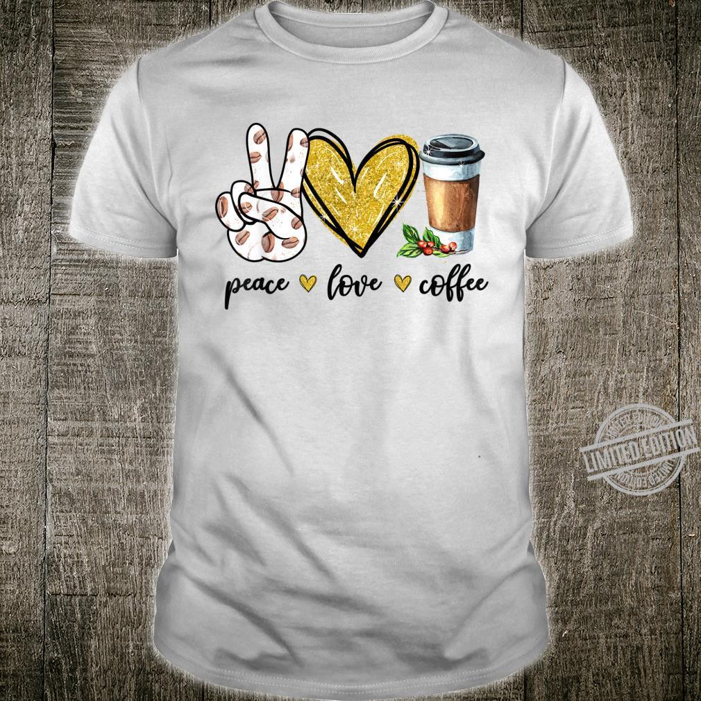 Peace Love Coffee Cute Coffee Shirt