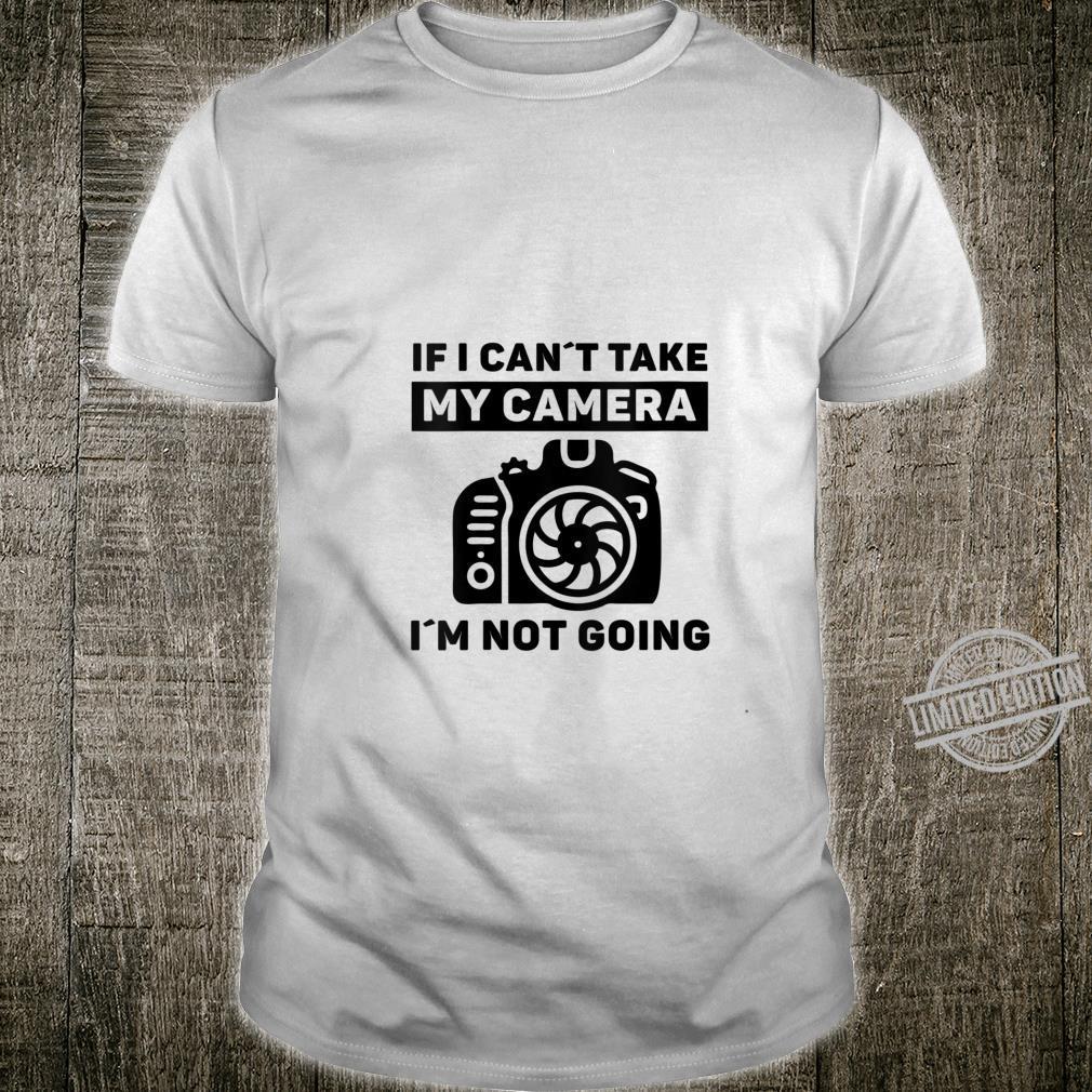 Womens if i can't take my camera i'm not going photographers joke Shirt